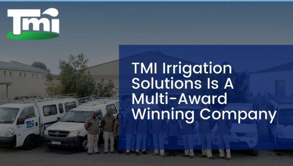 TMI Irrigation Solutions Is A Multi-Award Winning Company