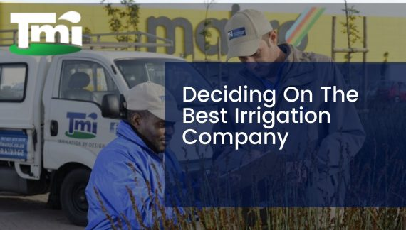 Deciding On The Best Irrigation Company