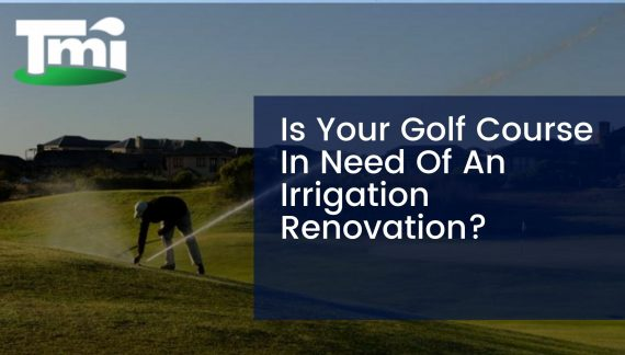 Is Your Golf Course In Need Of An Irrigation Renovation?
