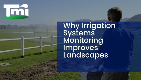 Why Irrigation Systems Monitoring Improves Landscapes
