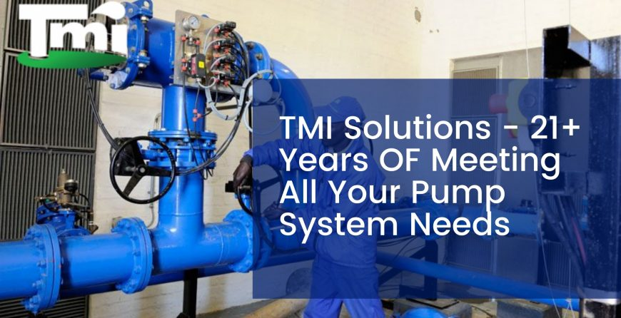 TMI Solutions - 21+ Years OF Meeting All Your Pump System Needs
